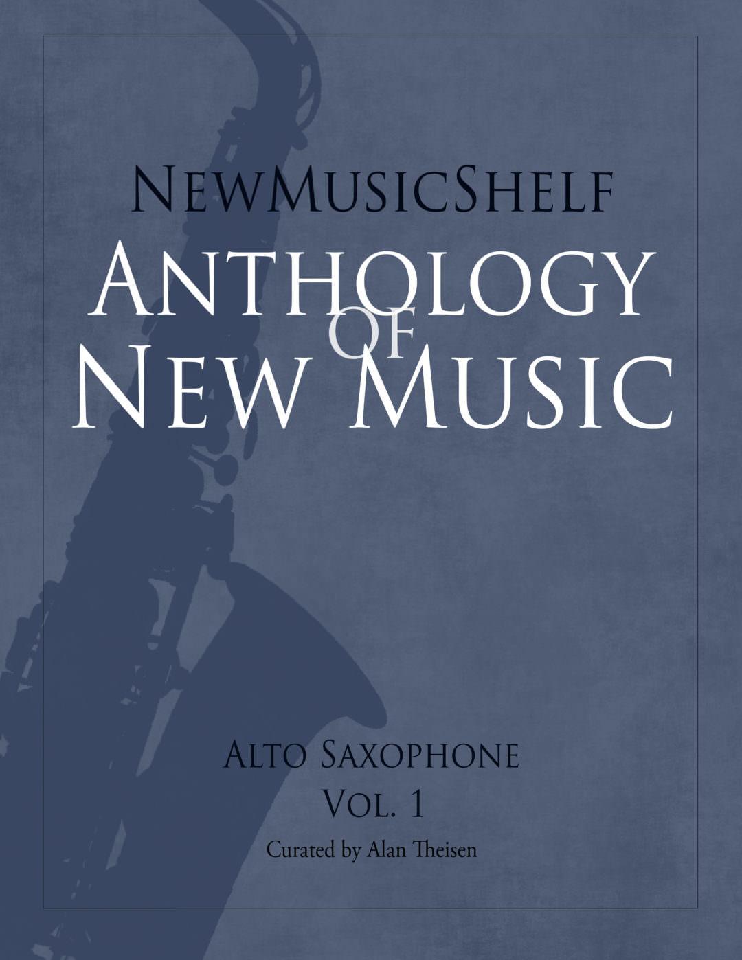 NewMusicShelf Anthology of New Music: Alto Saxophone, Vol  1